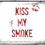 Welcome to Kiss my Smoke!