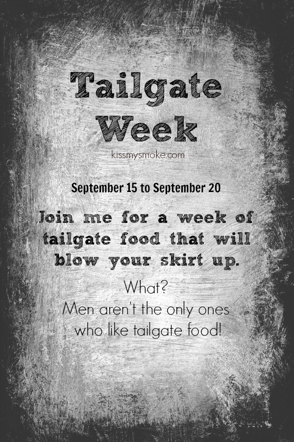 Tailgate Week | kissmysmoke.com | #grill #bbq #tailgate #recipes