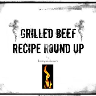 Grilled Beef Recipe Round Up by kissmysmoke.com