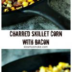 Collage image featuring two images of charred skillet corn with bacon in a black cast iron pan. Photos are separated in the middle with text staring recipe name and blog name.