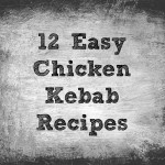 12 Easy Grilled Chicken Kebab Recipes