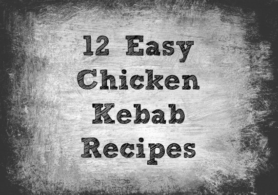 12 Easy Chicken Kebab Recipes on Kiss My Smoke