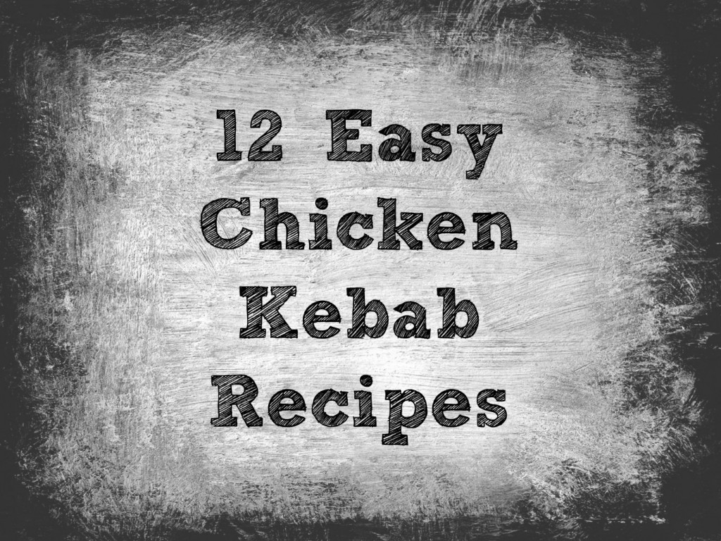12 Easy Chicken Kebab Recipes text on a grey smokey looking background.